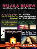 Relax & Renew: Secret Meditation & Yoga Guide For Beginners - 4 In 1 Box Set: 4 In 1 Box Set: Book 1: 15 Ama…