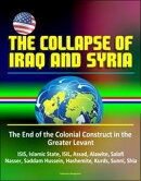 The Collapse of Iraq and Syria: The End of the Colonial Construct in the Greater Levant - ISIS, Islamic Stat…