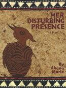 Her Disturbing Presence, Part One