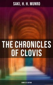 The Chronicles of Clovis - Complete EditionThe Match-Maker, Esm?, Tobermory, Sredni Vashtar, Wratislav, The Easter Egg, The Music on the Hill and more…【電子書籍】[ Saki, H. H. Munro ]
