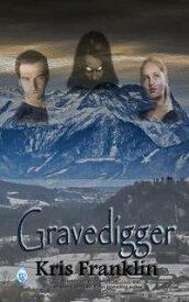 Gravedigger【電子書籍】[ Kris Franklin ]