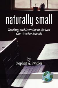 Naturally SmallTeaching and Learning in the Last OneRoom Schools【電子書籍】[ Stephen A. Swidler ]