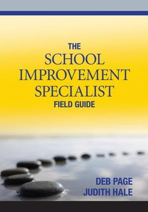 The School Improvement Specialist Field Guide【電子書籍】[ Dr. Debra L. Page ]