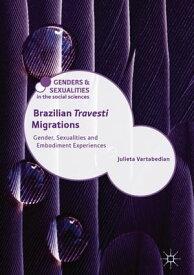 Brazilian 'Travesti' Migrations Gender, Sexualities and Embodiment Experiences【電子書籍】[ Julieta Vartabedian ]