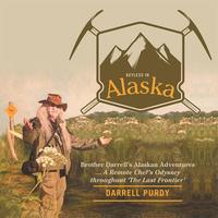 Keyless in AlaskaBrother Darrell'S Alaskan Adventures … a Remote Chef'S Odyssey Throughout 'The Last Frontier'【電子書籍】[ Darrell Purdy ]