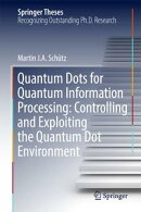Quantum Dots for Quantum Information Processing: Controlling and Exploiting the Quantum Dot Environment