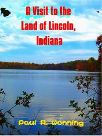 A Visit to the Land of Lincoln, IndianaIndiana State Park Travel Guide Series, #3【電子書籍】[ Paul R. Wonning ]