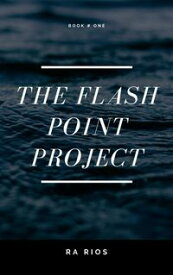 The Flash Point Project【電子書籍】[ R. A. Rios ]