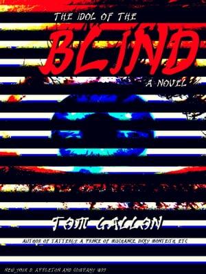 The Idol of The BlindA Novel【電子書籍】[ Tom Gallon ]