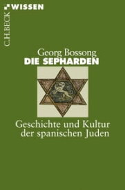 Die SephardenGeschichte und Kultur der spanischen Juden【電子書籍】[ Georg Bossong ]