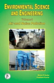 Environmental Science And Engineering (Air And Noise Pollution)【電子書籍】[ Prashant Kumar ]