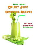 Plant Based Celery Juice Smoothie Recipes - With Apple Cider Vinegar