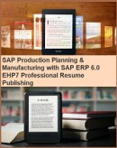 SAP Production Planning & Manufacturing with SAP ERP 6.0 EHP7 Professional Resume Publishing