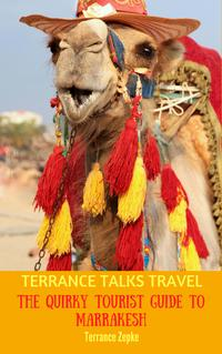 Terrance Talks Travel: The Quirky Tourist Guide to Marrakesh (Morocco)【電子書籍】[ Terrance Zepke ]