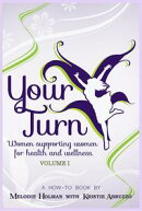Your Turn Women Supporting Women for Health and Wellness Volume I