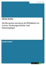 Die Res gestae saxonicae des Widukind von Corvey: Sachsengeschichte und F?rstenspiegel【電子書籍】[ Adrian Hartke ]