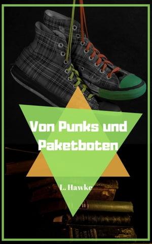 Von Punks und PaketbotenGay Romance【電子書籍】[ L. Hawke ]