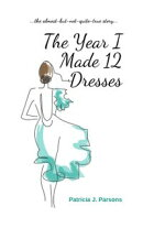 The Year I Made 12 Dresses: The Almost-but-not-quite True Story