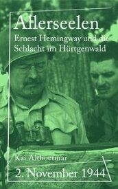 Allerseelen2. November 1944. Ernest Hemingway und die Schlacht im H?rtgenwald【電子書籍】[ Kai Althoetmar ]