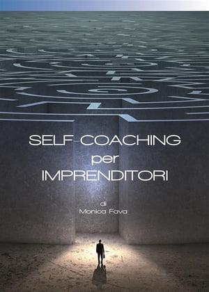 Self-Coaching per ImprenditoriIl nuovo approccio alla pianificazione strategica【電子書籍】[ Monica Fava ]