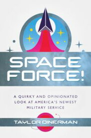 Space Force! A Quirky and Opinionated Look at America's Newest Military Service【電子書籍】[ Taylor Dinerman ]