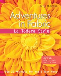 Adventures in Fabric-La Todera StyleSew 20 Projects for You & Your Home【電子書籍】[ Julie M. Creus ]