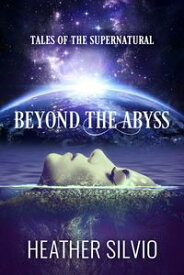 Beyond the Abyss Tales of the Supernatural【電子書籍】[ Heather Silvio ]