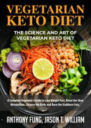 Vegetarian Keto Diet - The Science and Art of Vegetarian Keto Diet
