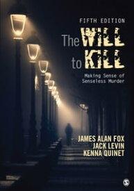 The Will To KillMaking Sense of Senseless Murder【電子書籍】[ James Alan Fox ]