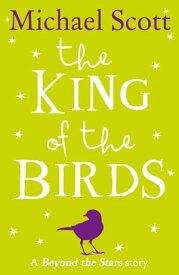 The King of the Birds: Beyond the Stars【電子書籍】[ Michael Scott ]