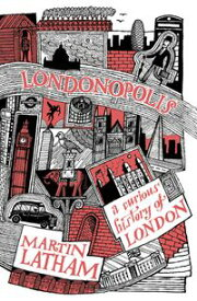 Londonopolis A Curious and Quirky History of London【電子書籍】[ Martin Latham ]