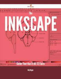 The Inkscape Guide That Has It All - 72 Facts【電子書籍】[ Kelly Wagner ]