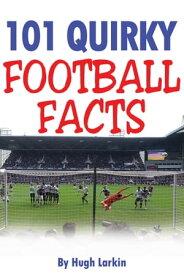 101 Quirky Football Facts【電子書籍】[ Hugh Larkin ]