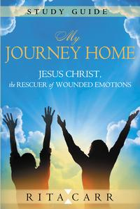 MyJourneyHomeStudyGuideJesusChrist,theRescuerofWoundedEmotions