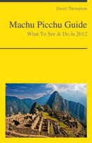 Machu Picchu Travel Guide - What To See & Do