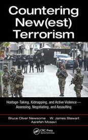 Countering New(est) TerrorismHostage-Taking, Kidnapping, and Active Violence ー Assessing, Negotiating, and Assaulting【電子書籍】[ Bruce Oliver Newsome ]
