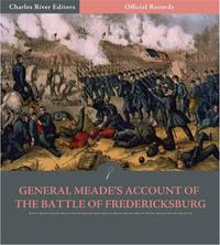 Official Records of the Union and Confederate Armies: General George Meades Account of the Battle of Fredericksburg【電子書籍】[ George G. Meade ]