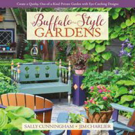 Buffalo-Style Gardens Create a Quirky, One-of-a-Kind Private Garden with Eye-Catching Designs【電子書籍】[ Sally Cunningham ]