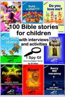 100 Bible Stories For Children With Interviews and Activities