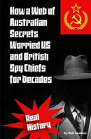 How a Web of Australian Secrets Worried US and British Spy Chiefs for Decades