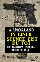 In einer Stunde bist du tot: Ein Roberto Tardelli Thriller #54