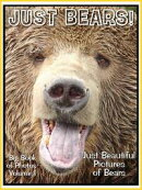 Just Bear Photos! Big Book of Photographs & Pictures of Brown, Grizzly, Polar, and Black Bears, Vol. 1