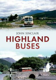Highland BusesFrom Oban to Inverness【電子書籍】[ John Sinclair ]