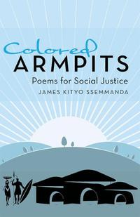Colored ArmpitsPoems for Social Justice【電子書籍】[ James Kityo Ssemmanda ]