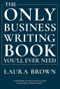 The Only Business Writing Book You'll Ever Need【電子書籍】[ Laura Brown ]