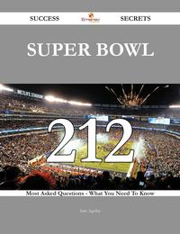 SuperBowl212SuccessSecrets-212MostAskedQuestionsOnSuperBowl-WhatYouNeedToKnow