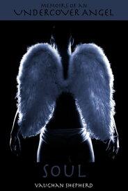 Memoirs of an Undercover Angel: Soul【電子書籍】[ Vaughan Shepherd ]