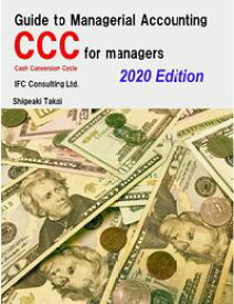 Guide to Management Accounting CCC (Cash Conversion Cycle) for managers 2020 Edition【電子書籍】[ Shigeaki Takai ]