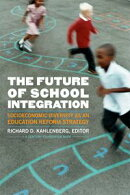 The Future of School Integration: Socioeconomic Diversity as an Education Reform Strategy