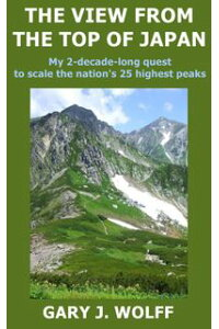 TheViewFromTheTopOfJapan:My2-Decade-LongQuestToScaleTheNation's25HighestPeaks
